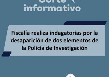 Dos elementos de la Policía investigadora se encuentran desaparecidos, FE ya investiga